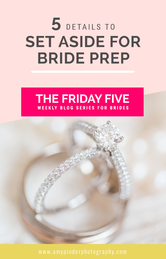 5 details to set aside for bride prep, The Friday Five: weekly blog series for brides and tips for grooms, Ottawa wedding photographer, Amy Pinder Photography