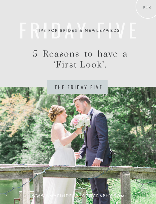 Five Reasons to have a first look - the Friday five - Amy Pinder Photography