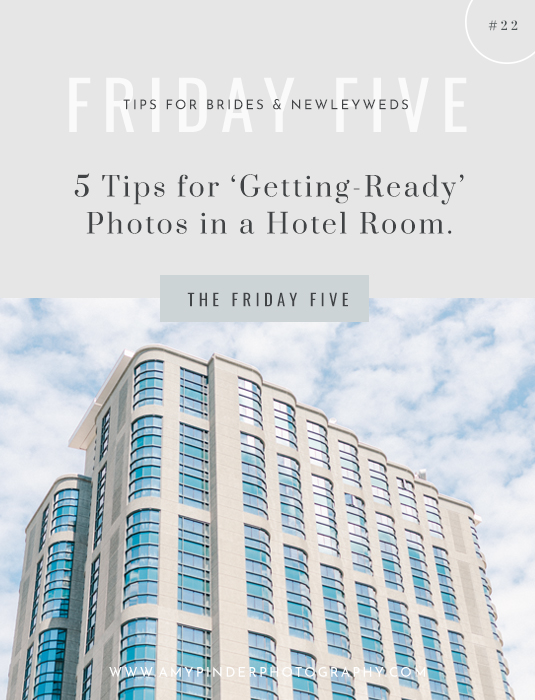 Getting ready Hotel prep wedding tips, The Friday Five, Weekly Tips for brides, Amy Pinder Photography